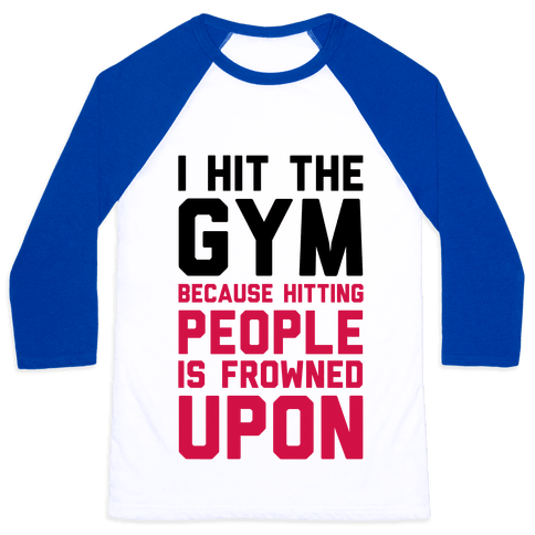I Hit The Gym Because Hitting People Is Frowned Upon Baseball Tee