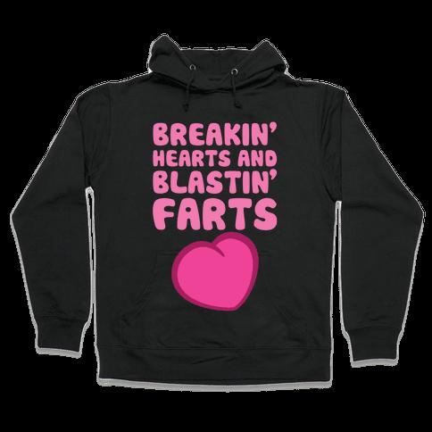 Breakin' Hearts And Blastin' Farts Hooded Sweatshirt