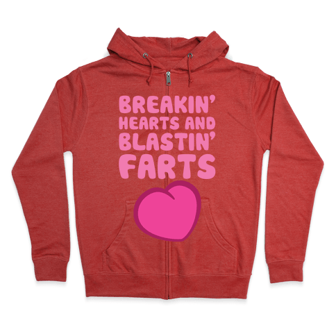 Breakin' Hearts And Blastin' Farts Zip Hoodie