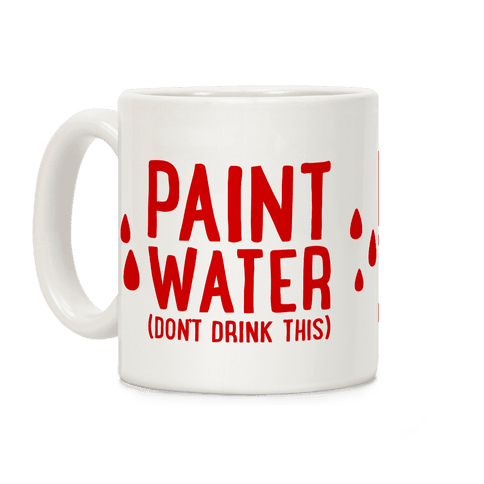 Paint Water (Don't Drink This) Coffee Mug