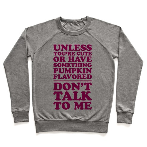 Don't Talk To Me Unless You Have Something Pumpkin Flavored Pullover