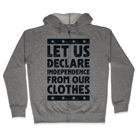 Let Us Declare Independence From Our Clothes  Zip Hoodie