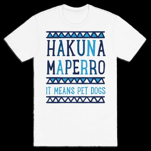 Hakuna Maperro It Means Pet Dogs Mens T-Shirt