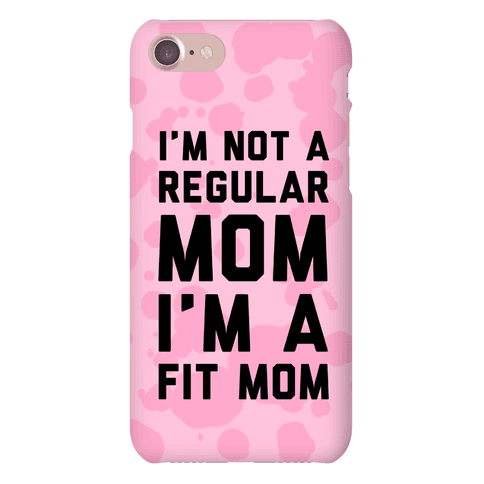I'm Not a Regular Mom I'm a Fit Mom Phone Case