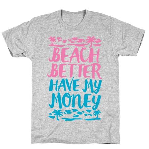 Beach Better Have My Money Mens T-Shirt