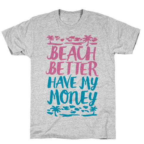 Beach Better Have My Money Mens T-Shirt