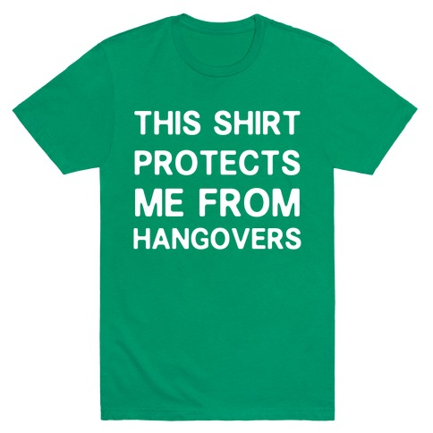 This Shirt Protects me From Hangovers Mens T-Shirt