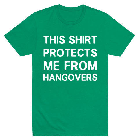 This Shirt Protects me From Hangovers