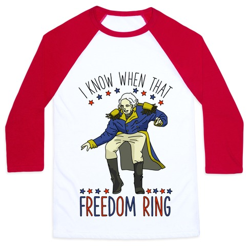 I Know When That Freedom Ring Baseball Tee