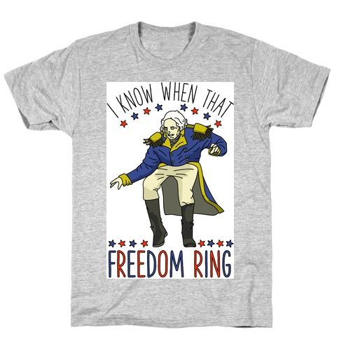 I Know When That Freedom Ring T-Shirt