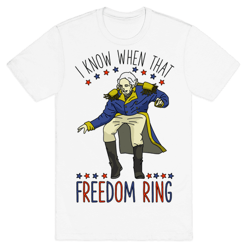 I Know When That Freedom Ring Mens T-Shirt