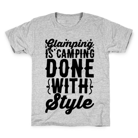 Glamping Is Camping Done With Style Kids T-Shirt