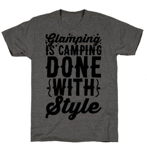 Glamping Is Camping Done With Style Mens/Unisex T-Shirt