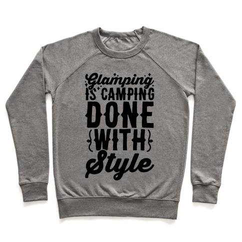 Glamping Is Camping Done With Style Pullover