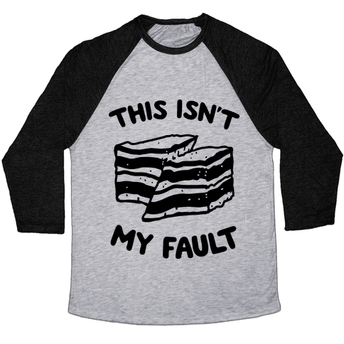 This Isn't My Fault Baseball Tee