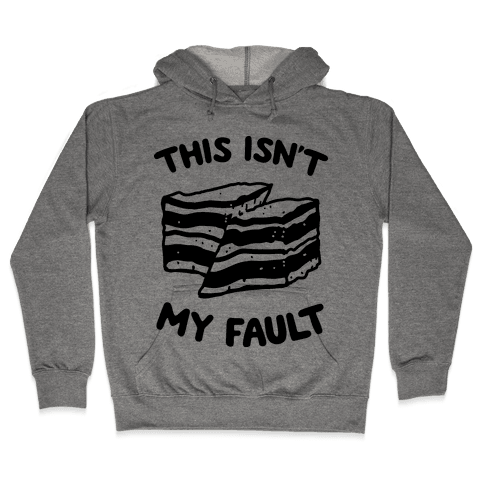This Isn't My Fault Hooded Sweatshirt