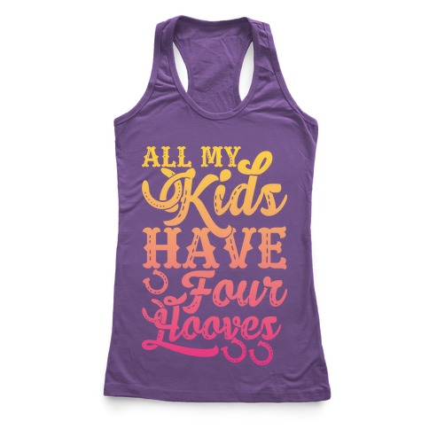 All My Kids Have Four Hooves Racerback Tank Top