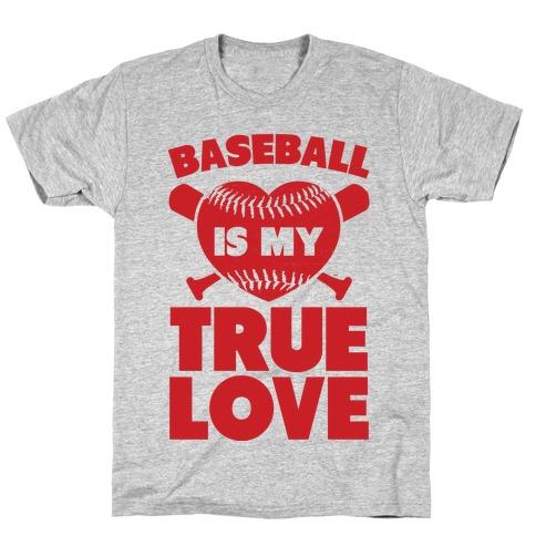Baseball is my True Love T-Shirt