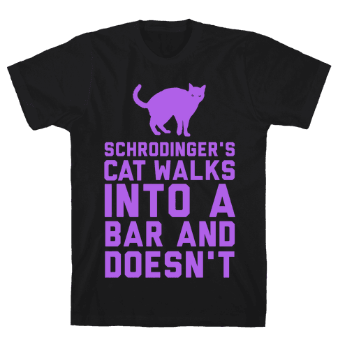 Schrodinger's Cat Walks Into a Bar Mens T-Shirt