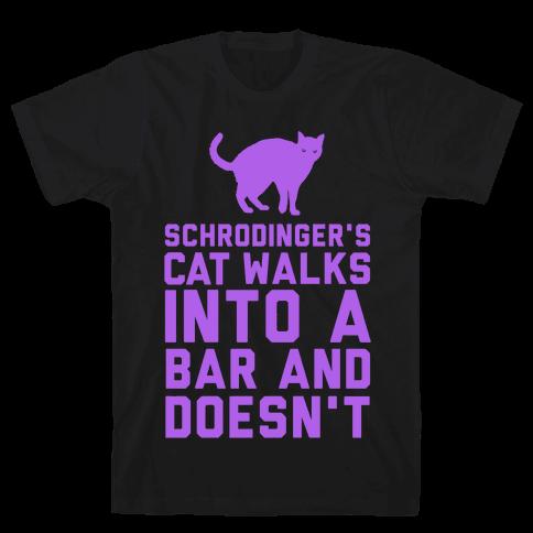 Schrodinger's Cat Walks Into a Bar Mens T-Shirt