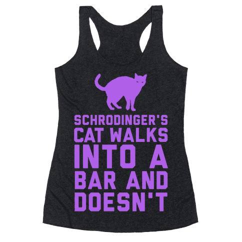 Schrodinger's Cat Walks Into a Bar Racerback Tank Top