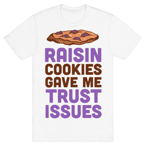 Raisin Cookies Gave Me Trust Issues Mens T-Shirt