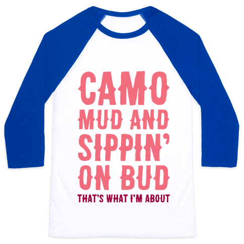 Camo, Mud And Sippin' On Bud. That's What I'm About Baseball Tee