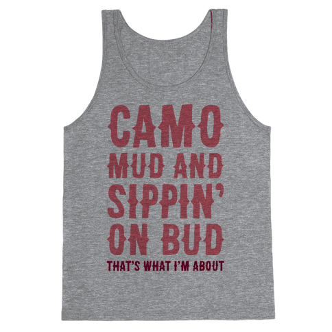 Camo, Mud And Sippin' On Bud. That's What I'm About Tank Top