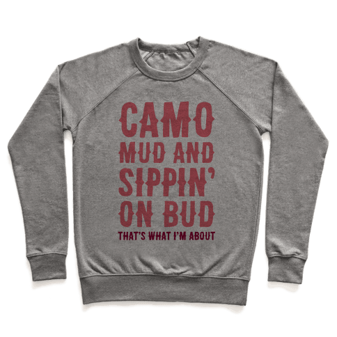 Camo, Mud And Sippin' On Bud. That's What I'm About Pullover