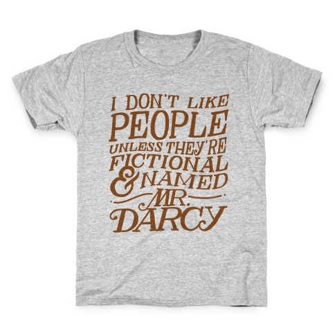 I Don't Like People Unless They're Fictional and Named Mr. Darcy Kids T-Shirt