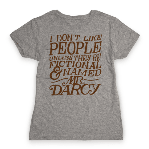 I Don't Like People Unless They're Fictional and Named Mr. Darcy Womens T-Shirt