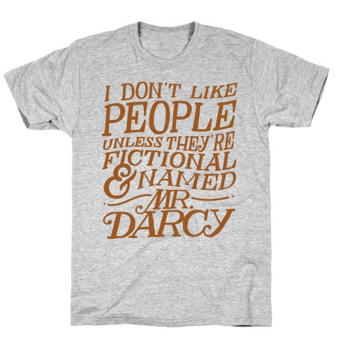 I Don't Like People Unless They're Fictional and Named Mr. Darcy T-Shirt