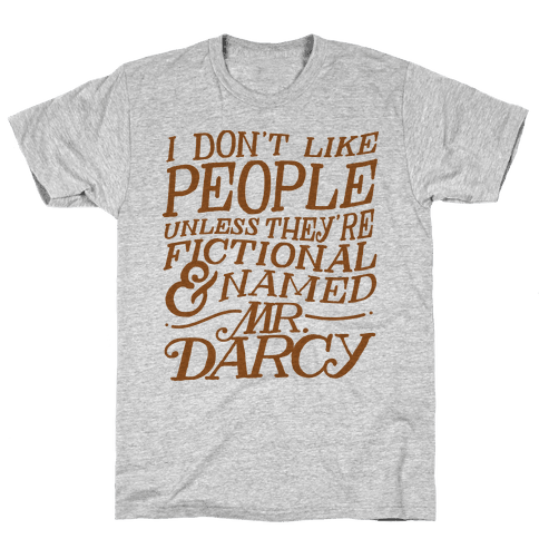 I Don't Like People Unless They're Fictional and Named Mr. Darcy Mens T-Shirt