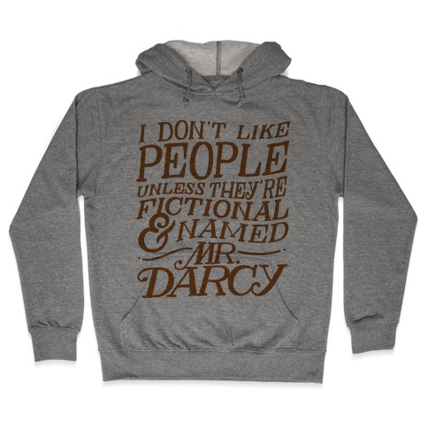 I Don't Like People Unless They're Fictional and Named Mr. Darcy Hooded Sweatshirt