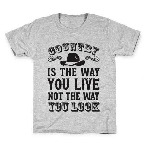 Country Is The Way You Live Not The Way You Look Kids T-Shirt