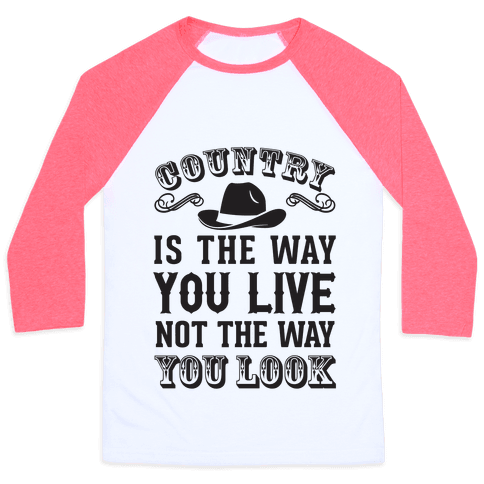 Country Is The Way You Live Not The Way You Look Baseball Tee