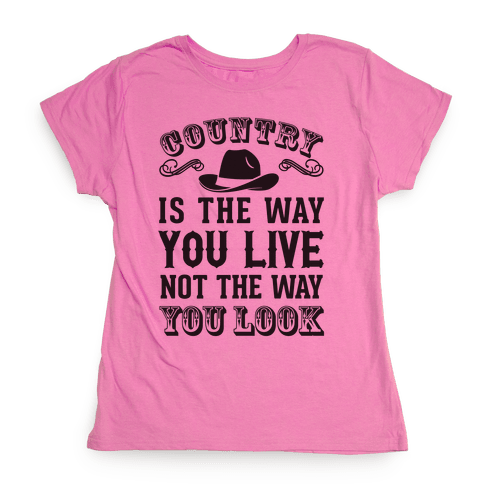 Country Is The Way You Live Not The Way You Look Womens T-Shirt