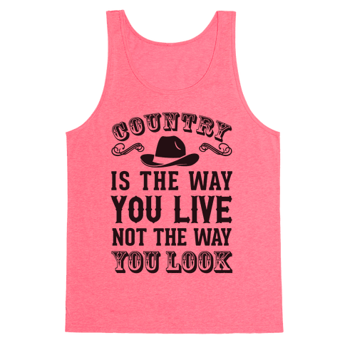Country Is The Way You Live Not The Way You Look Tank Top