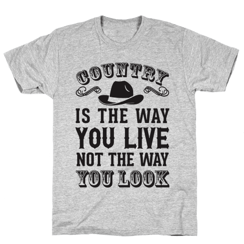 Country Is The Way You Live Not The Way You Look Mens T-Shirt