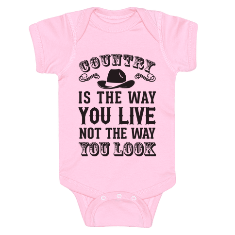 Country Is The Way You Live Not The Way You Look Baby Onesy