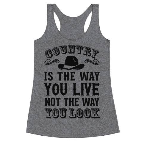 Country Is The Way You Live Not The Way You Look Racerback Tank Top