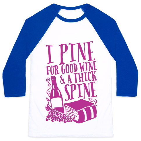 I Pine For Good Wine & A Thick Spine Baseball Tee