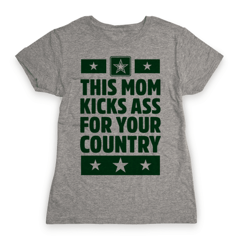 This Mom Kicks Ass For Your Country (Army) Womens T-Shirt