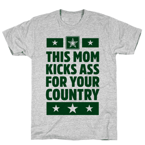 This Mom Kicks Ass For Your Country (Army) Mens T-Shirt