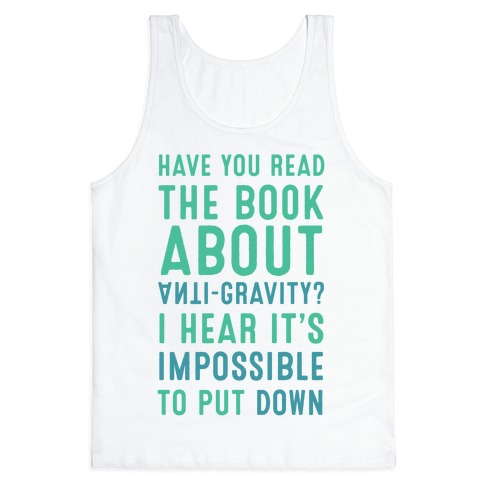 Have You Read The Book About Anti-Gravity? I Hear It's Impossible To Put Down Tank Top