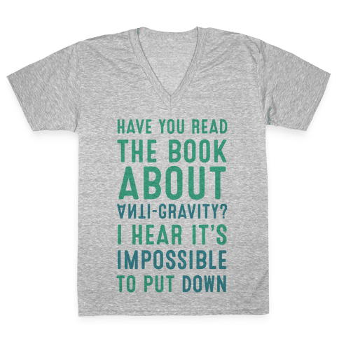 Have You Read The Book About Anti-Gravity? I Hear It's Impossible To Put Down V-Neck Tee Shirt