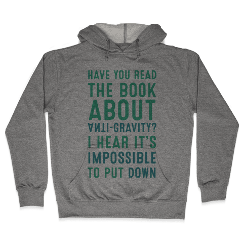 Have You Read The Book About Anti-Gravity? I Hear It's Impossible To Put Down Hooded Sweatshirt