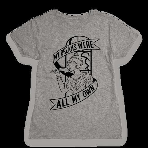 My Dreams Were All My Own Womens T-Shirt