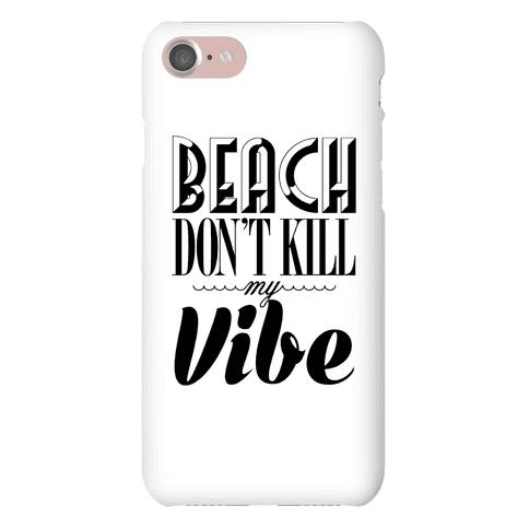 Beach Don't Kill My Vibe (black on white) Phone Case