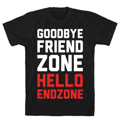 Goodbye Friend Zone Hello Endzone Mens T-Shirt